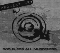 Projekt LR -God Bless All Murderers