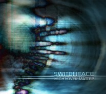 Switchface - Might Over Mater